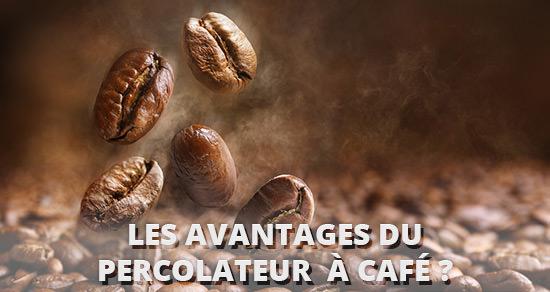 les avantages du percolateur à café